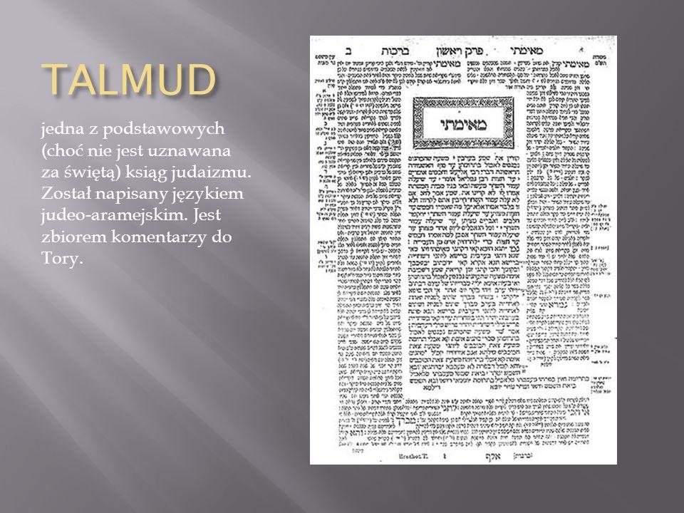 TALMUD jedna z podstawowych (choć nie jest uznawana za świętą) ksiąg judaizmu. Został napisany językiem judeo-aramejskim. Jest zbiorem komentarzy do T
