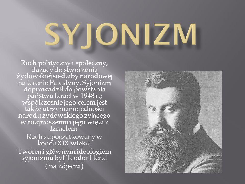 Ruch polityczny i społeczny, dążący do stworzenia żydowskiej siedziby narodowej na terenie Palestyny. Syjonizm doprowadził do powstania państwa Izrael