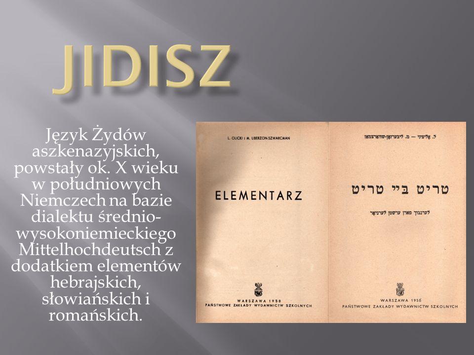 Język Żydów aszkenazyjskich, powstały ok. X wieku w południowych Niemczech na bazie dialektu średnio- wysokoniemieckiego Mittelhochdeutsch z dodatkiem