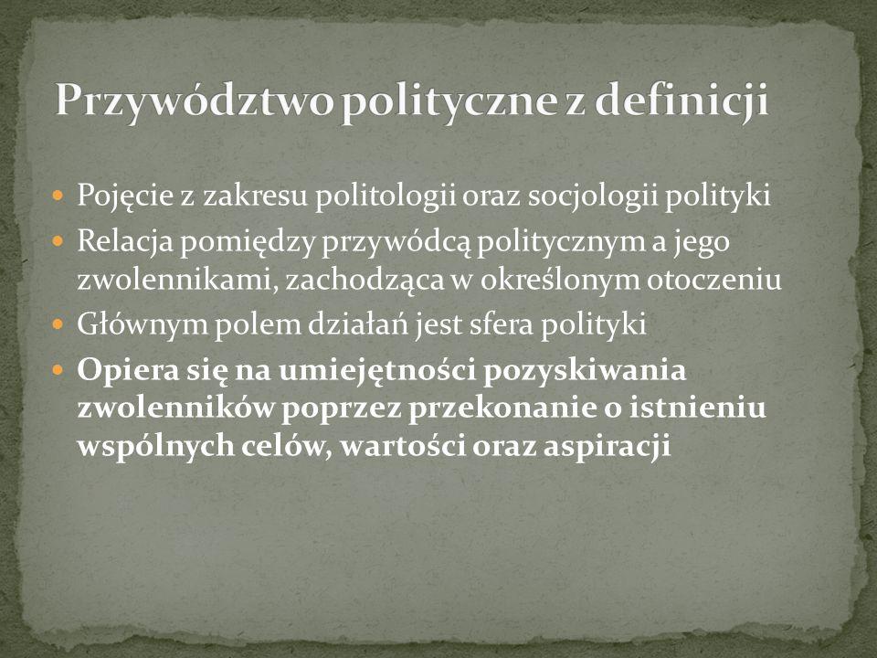 Pojęcie z zakresu politologii oraz socjologii polityki Relacja pomiędzy przywódcą politycznym a jego zwolennikami, zachodząca w określonym otoczeniu G