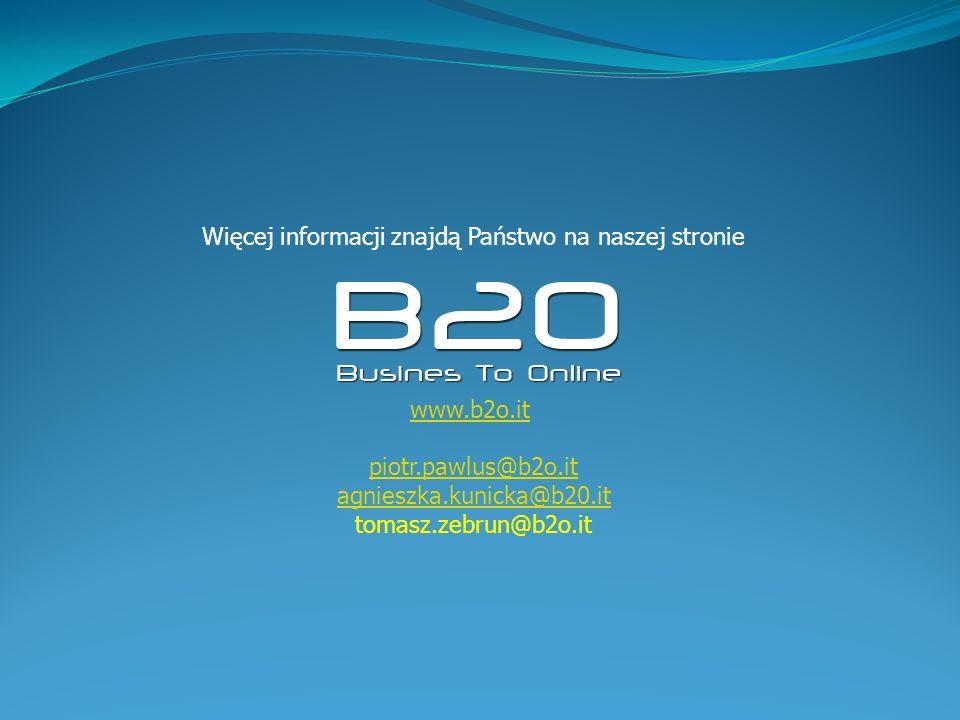 Więcej informacji znajdą Państwo na naszej stronie www.b2o.it piotr.pawlus@b2o.it agnieszka.kunicka@b20.it tomasz.zebrun@b2o.it