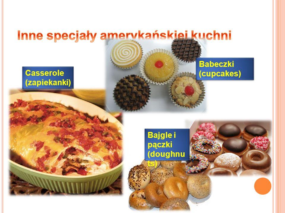 Casserole (zapiekanki) Babeczki (cupcakes) Bajgle i pączki (doughnu ts)
