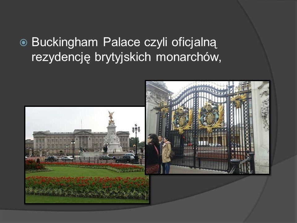 Buckingham Palace czyli oficjalną rezydencję brytyjskich monarchów,