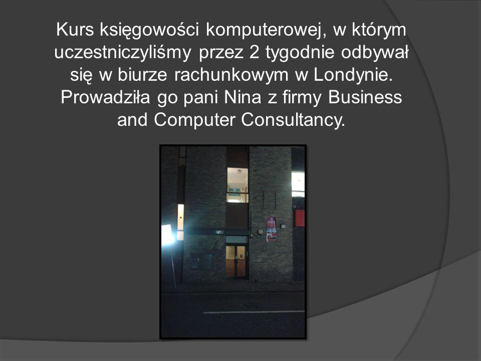 Kurs księgowości komputerowej, w którym uczestniczyliśmy przez 2 tygodnie odbywał się w biurze rachunkowym w Londynie.