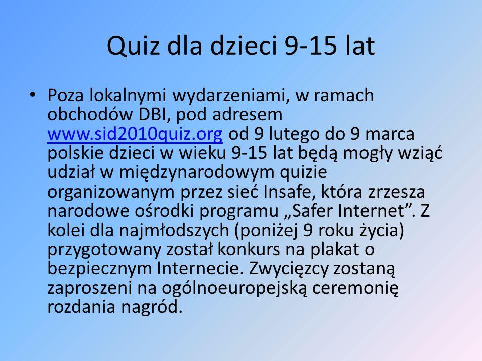 Quiz dla dzieci 9-15 lat Poza lokalnymi wydarzeniami, w ramach obchodów DBI, pod adresem www.sid2010quiz.org od 9 lutego do 9 marca polskie dzieci w w