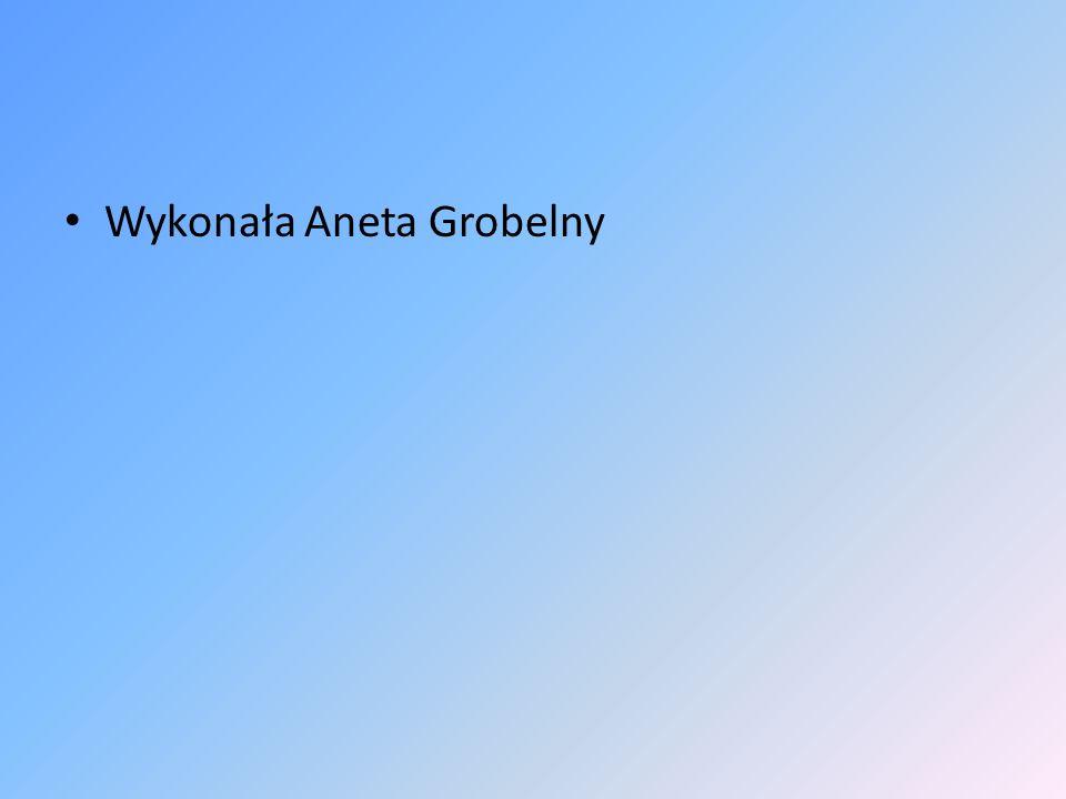 Wykonała Aneta Grobelny