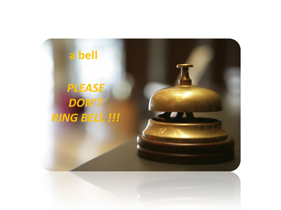 a bell PLEASE DONT RING BELL !!!