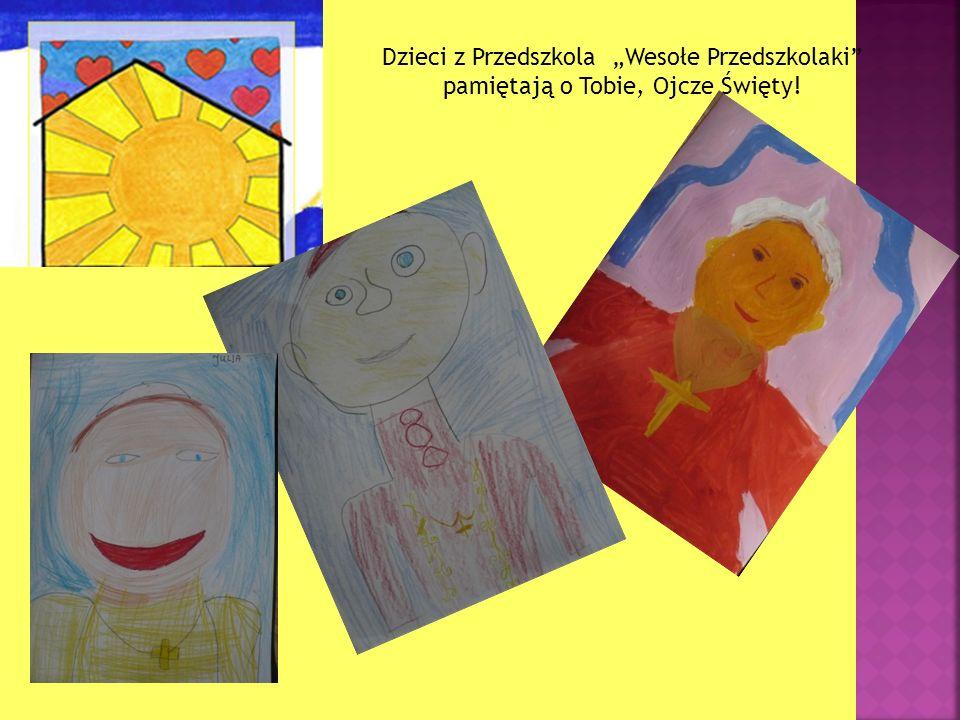 Dzieci z Przedszkola Wesołe Przedszkolaki pamiętają o Tobie, Ojcze Święty!