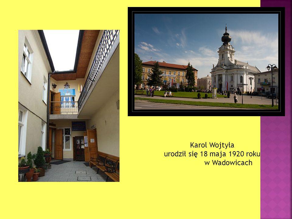 Karol Wojtyła urodził się 18 maja 1920 roku w Wadowicach