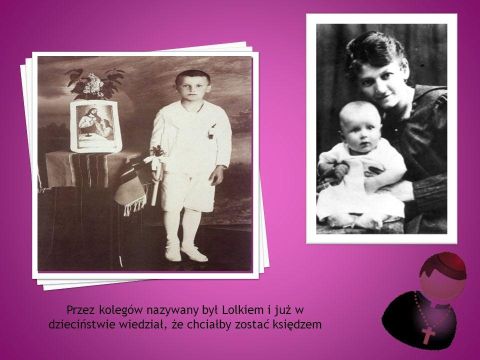 Przez kolegów nazywany był Lolkiem i już w dzieciństwie wiedział, że chciałby zostać księdzem
