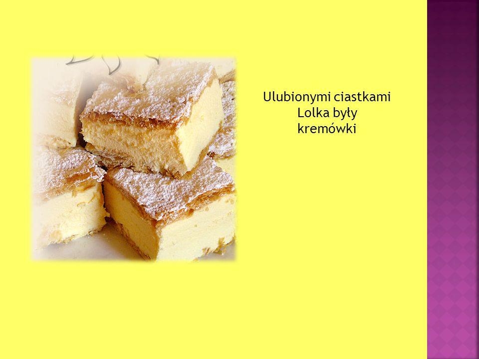 Ulubionymi ciastkami Lolka były kremówki