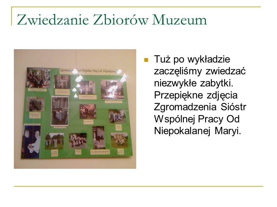 Zwiedzanie Zbiorów Muzeum Tuż po wykładzie zaczęliśmy zwiedzać niezwykłe zabytki.