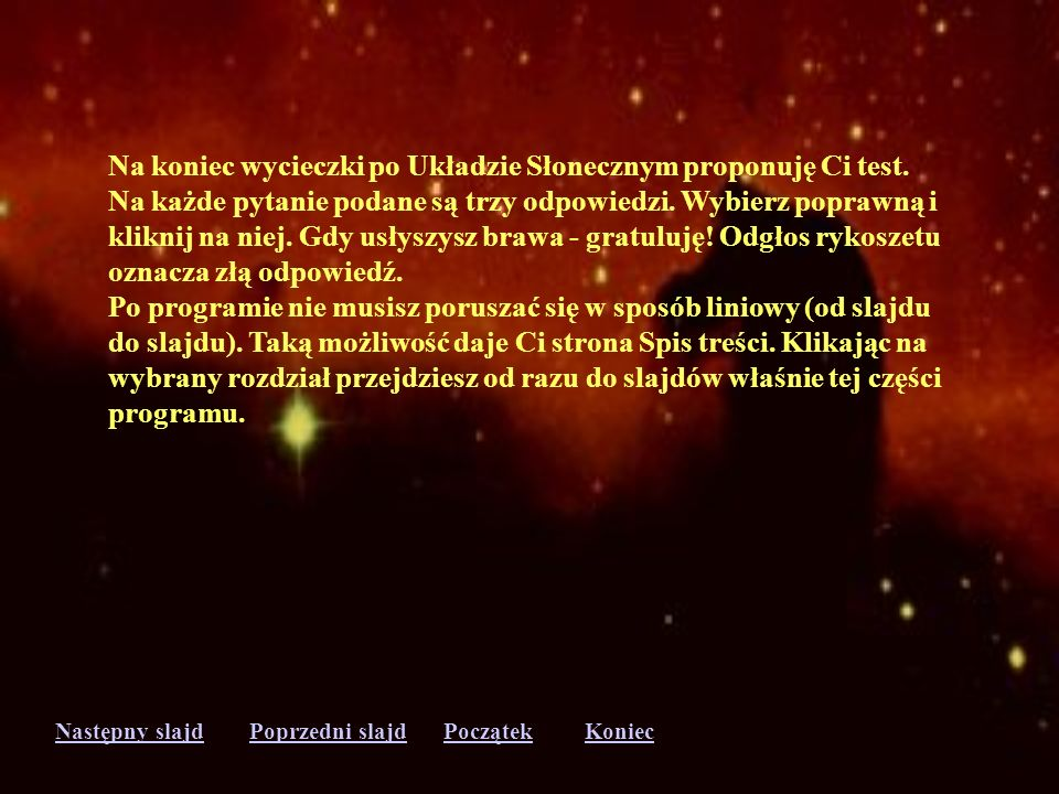 Następny slajdPoprzedni slajdKoniecPoczątek Komety świecą odbitym światłem słonecznym.