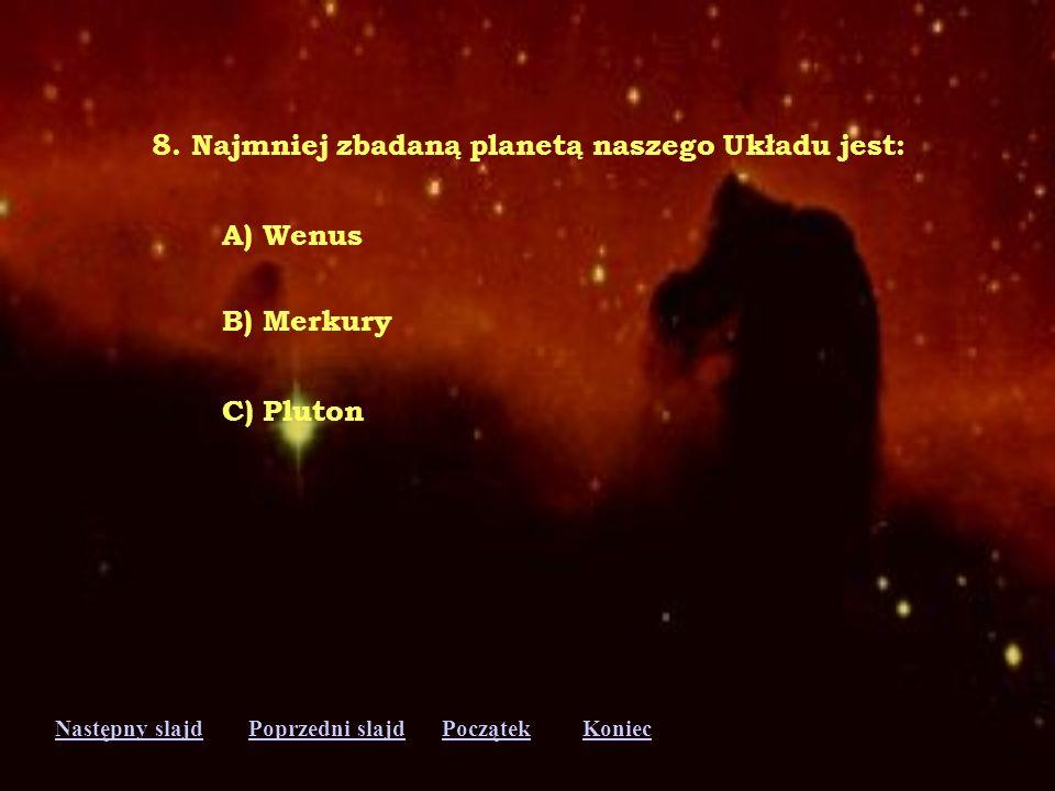 Następny slajdPoprzedni slajdKoniecPoczątek 7. Najwięcej księżyców ma: A) Mars B) Saturn C) Jowisz