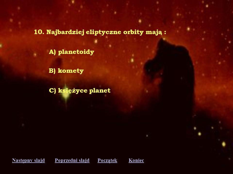 Następny slajdPoprzedni slajdKoniecPoczątek 9. Azot i tlen to główne składniki atmosfery: A) Ziemi B) Wenus C) Marsa