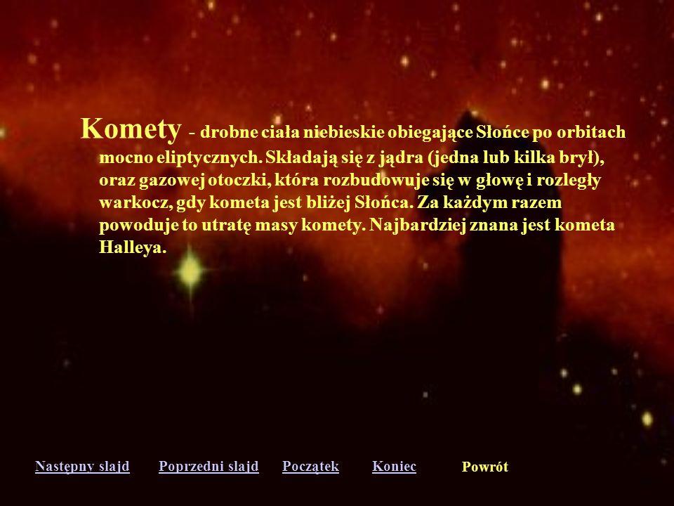 Następny slajdPoprzedni slajdKoniecPoczątek Powrót Gwiazdy - kule gazowe o masach nie przekraczających kilkudziesięciu mas Słońca, świecące w wyniku r