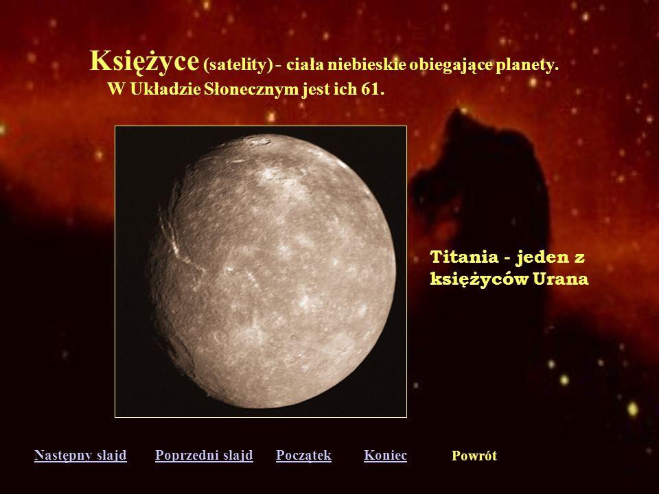 Następny slajdPoprzedni slajdKoniecPoczątek Powrót Komety - drobne ciała niebieskie obiegające Słońce po orbitach mocno eliptycznych. Składają się z j