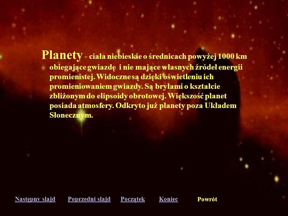 Następny slajdPoprzedni slajdKoniecPoczątek Powrót Planetoidy (asteroidy) - ciała niebieskie będące bryłami skalnymi o średnicy poniżej 1000 km., obie