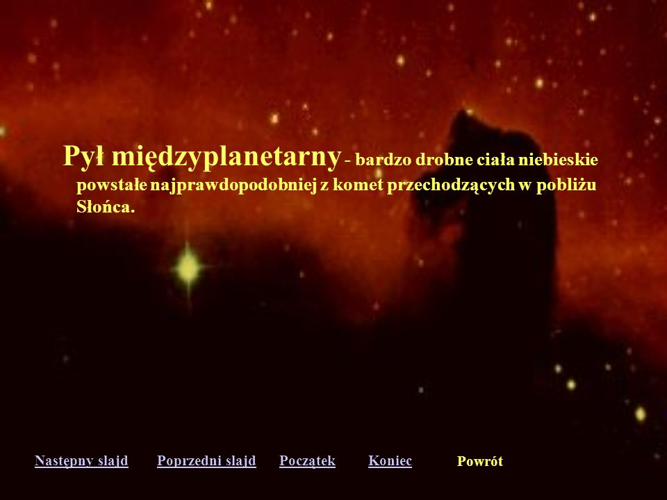 Następny slajdPoprzedni slajdKoniecPoczątek Powrót Planety - ciała niebieskie o średnicach powyżej 1000 km obiegające gwiazdę i nie mające własnych źr