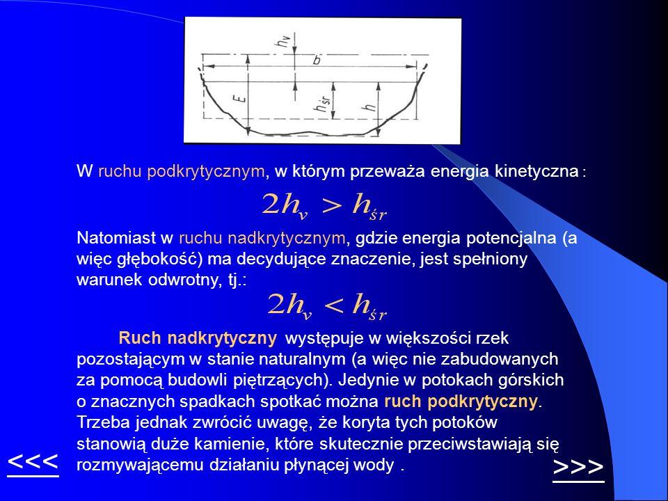 W ruchu podkrytycznym, w którym przeważa energia kinetyczna : Natomiast w ruchu nadkrytycznym, gdzie energia potencjalna (a więc głębokość) ma decyduj