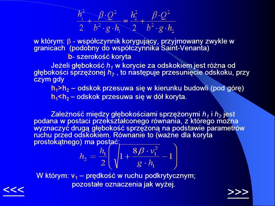 w którym: - współczynnik korygujący, przyjmowany zwykle w granicach (podobny do współczynnika Saint-Venanta) b- szerokość koryta Jeżeli głębokość h 1