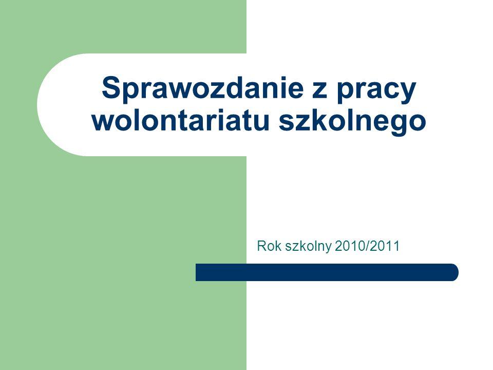 Sprawozdanie z pracy wolontariatu szkolnego Rok szkolny 2010/2011