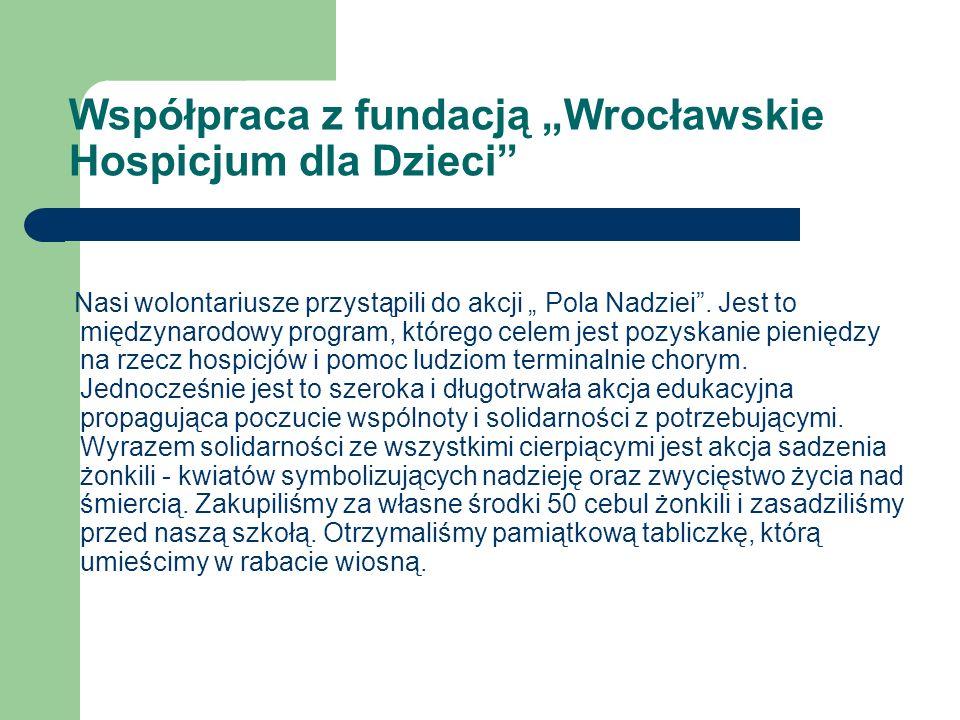 Współpraca z fundacją Wrocławskie Hospicjum dla Dzieci Nasi wolontariusze przystąpili do akcji Pola Nadziei. Jest to międzynarodowy program, którego c
