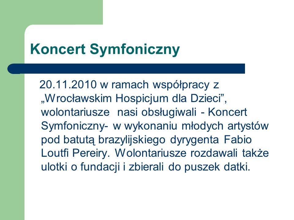 Koncert Symfoniczny 20.11.2010 w ramach współpracy z Wrocławskim Hospicjum dla Dzieci, wolontariusze nasi obsługiwali - Koncert Symfoniczny- w wykonan