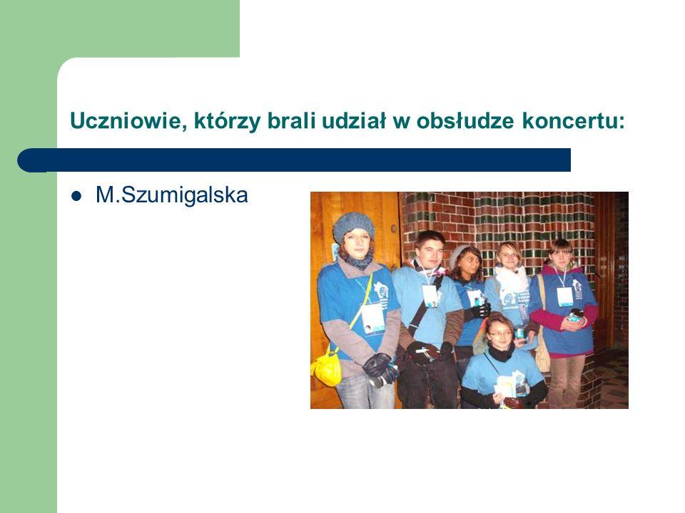Uczniowie, którzy brali udział w obsłudze koncertu: M.Szumigalska