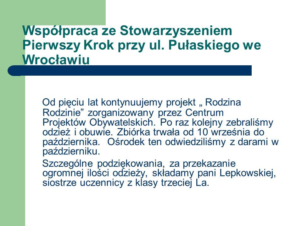Współpraca ze Stowarzyszeniem Pierwszy Krok przy ul. Pułaskiego we Wrocławiu Od pięciu lat kontynuujemy projekt Rodzina Rodzinie zorganizowany przez C