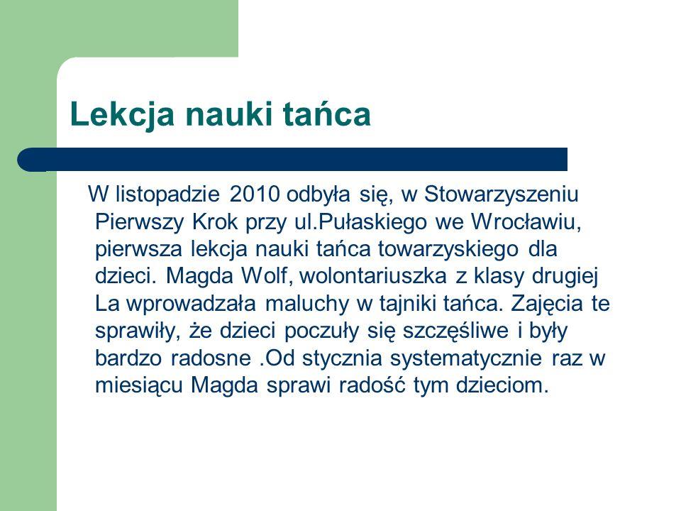 Lekcja nauki tańca W listopadzie 2010 odbyła się, w Stowarzyszeniu Pierwszy Krok przy ul.Pułaskiego we Wrocławiu, pierwsza lekcja nauki tańca towarzys
