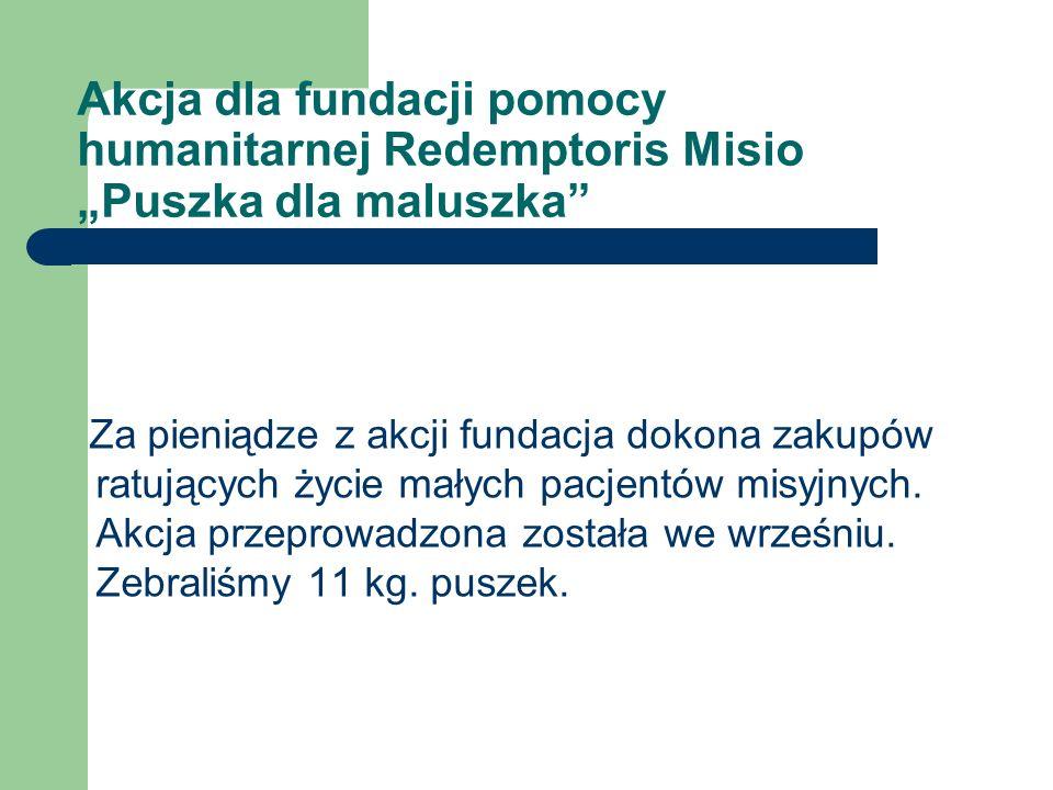 Akcja dla fundacji pomocy humanitarnej Redemptoris Misio Puszka dla maluszka Za pieniądze z akcji fundacja dokona zakupów ratujących życie małych pacj