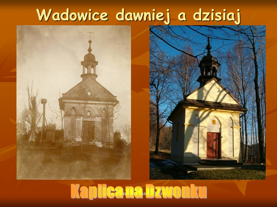 Opracowanie: Bogusław Porzuczek Wadowice dawniej a dzisiaj