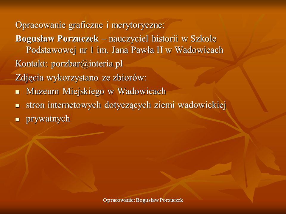 Opracowanie: Bogusław Porzuczek Opracowanie graficzne i merytoryczne: Bogusław Porzuczek – nauczyciel historii w Szkole Podstawowej nr 1 im. Jana Pawł
