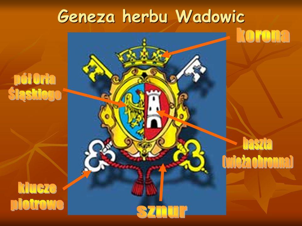 Opracowanie: Bogusław Porzuczek Notatka HERB WADOWIC – tarcza przedstawia połowę orła śląskiego i basztę (wieżę obronną).