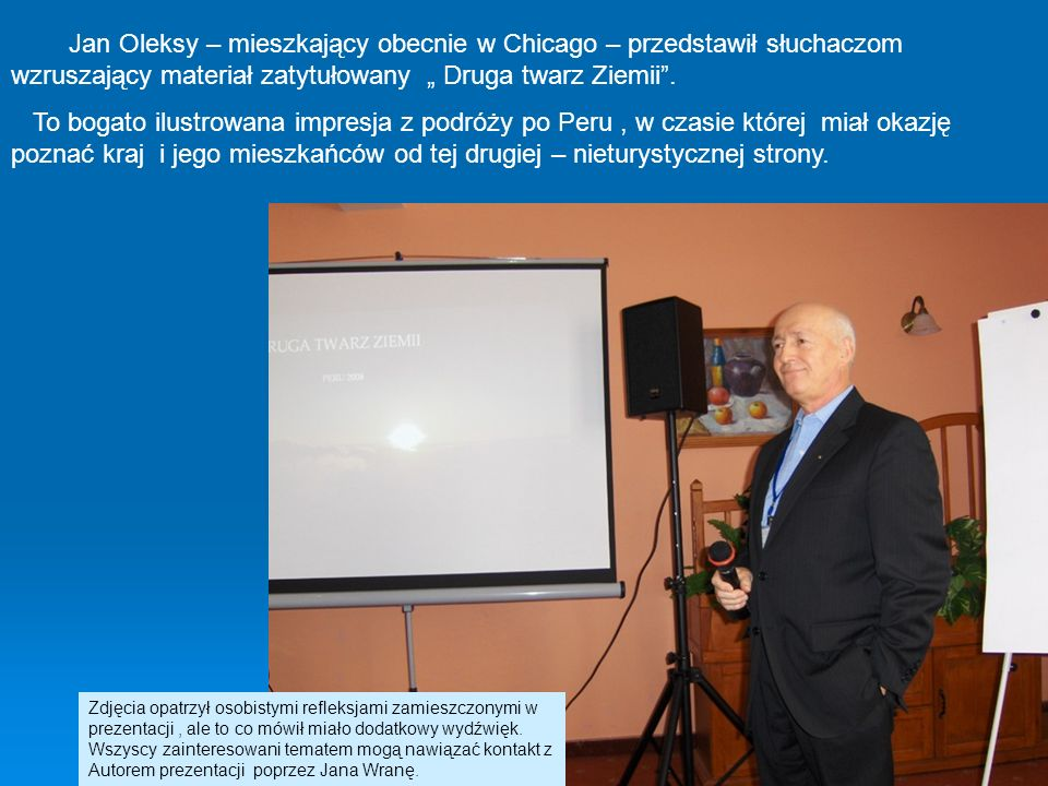 Jan Oleksy – mieszkający obecnie w Chicago – przedstawił słuchaczom wzruszający materiał zatytułowany Druga twarz Ziemii. To bogato ilustrowana impres