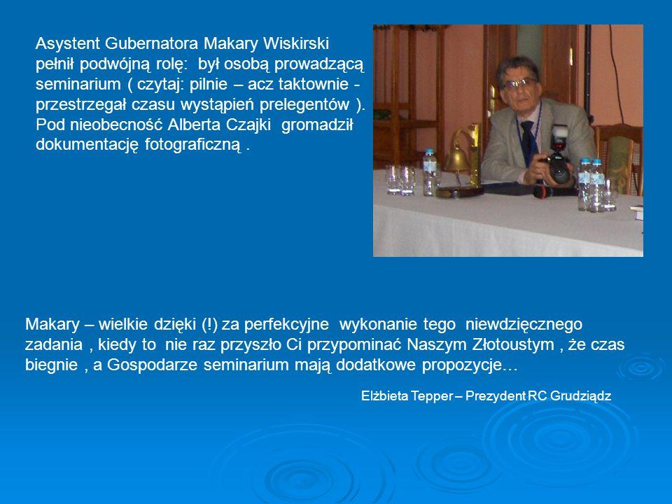 Asystent Gubernatora Makary Wiskirski pełnił podwójną rolę: był osobą prowadzącą seminarium ( czytaj: pilnie – acz taktownie - przestrzegał czasu wyst