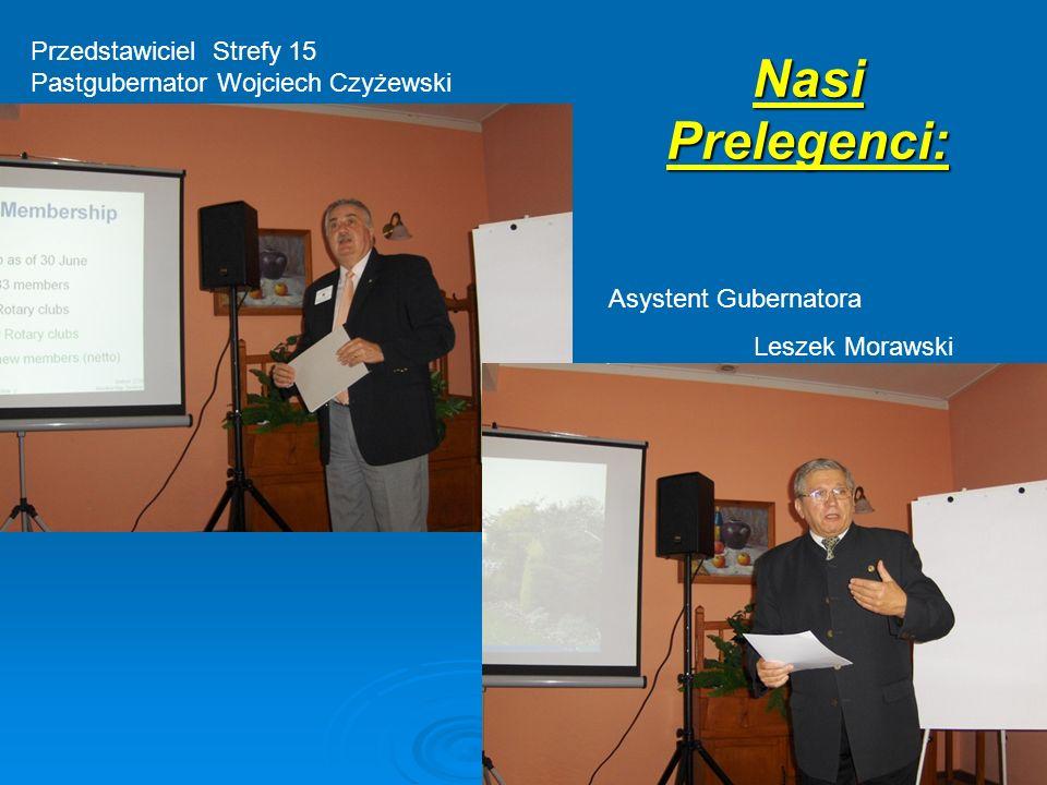 Nasi Prelegenci: Przedstawiciel Strefy 15 Pastgubernator Wojciech Czyżewski Asystent Gubernatora Leszek Morawski