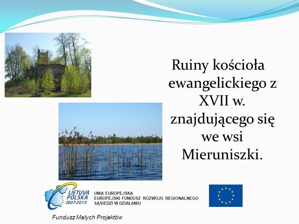 Ruiny kościoła ewangelickiego z XVII w. znajdującego się we wsi Mieruniszki. UNIA EUROPEJSKA EUROPEJSKI FUNDUSZ ROZWOJU REGIONALNEGO SĄSIEDZI W DZIAŁA