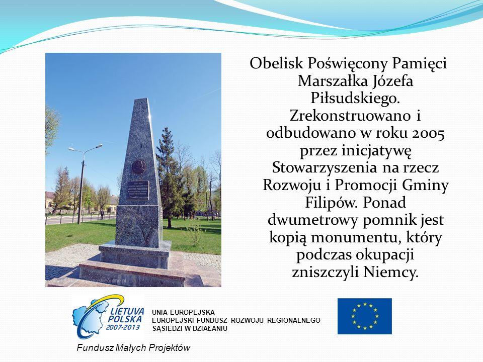 Obelisk Poświęcony Pamięci Marszałka Józefa Piłsudskiego. Zrekonstruowano i odbudowano w roku 2005 przez inicjatywę Stowarzyszenia na rzecz Rozwoju i