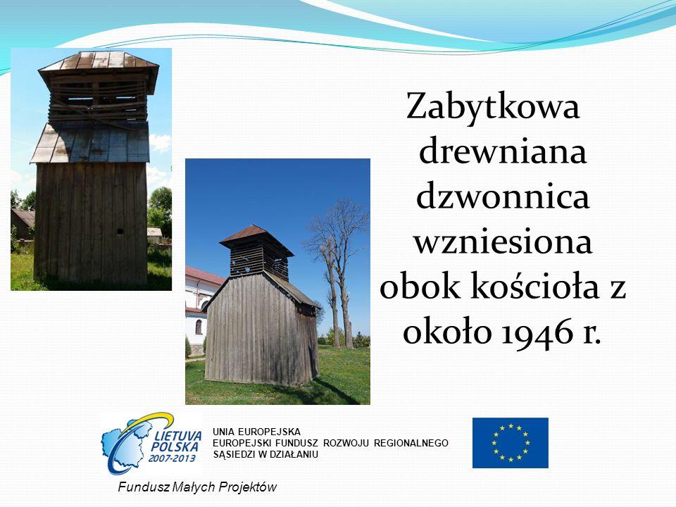 Zabytkowa drewniana dzwonnica wzniesiona obok kościoła z około 1946 r. UNIA EUROPEJSKA EUROPEJSKI FUNDUSZ ROZWOJU REGIONALNEGO SĄSIEDZI W DZIAŁANIU Fu