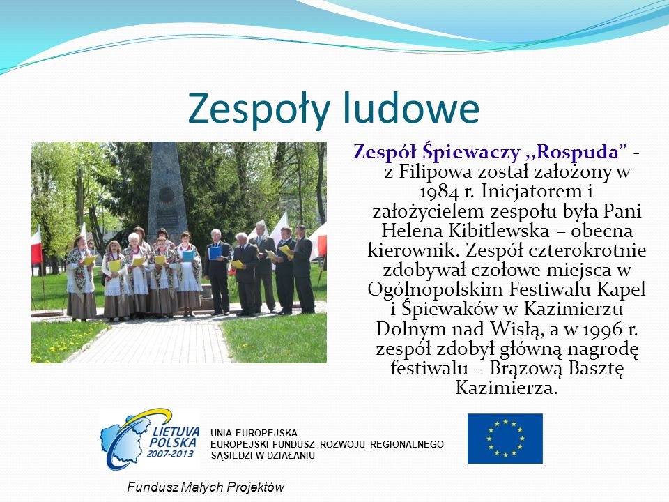 Zespoły ludowe Zespół Śpiewaczy,,Rospuda - z Filipowa został założony w 1984 r. Inicjatorem i założycielem zespołu była Pani Helena Kibitlewska – obec