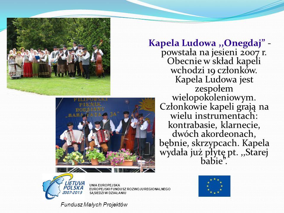 Kapela Ludowa,,Onegdaj - powstała na jesieni 2007 r. Obecnie w skład kapeli wchodzi 19 członków. Kapela Ludowa jest zespołem wielopokoleniowym. Członk