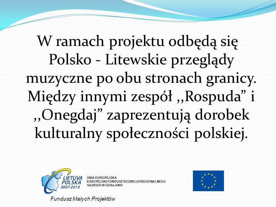 W ramach projektu odbędą się Polsko - Litewskie przeglądy muzyczne po obu stronach granicy. Między innymi zespół,,Rospuda i,,Onegdaj zaprezentują doro
