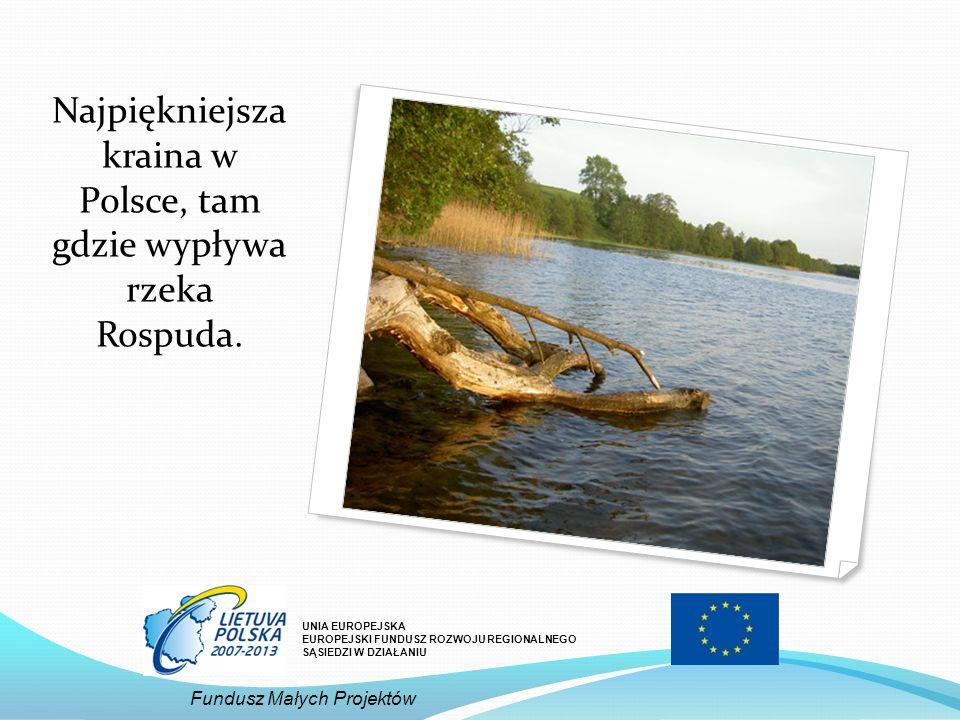 Najpiękniejsza kraina w Polsce, tam gdzie wypływa rzeka Rospuda. UNIA EUROPEJSKA EUROPEJSKI FUNDUSZ ROZWOJU REGIONALNEGO SĄSIEDZI W DZIAŁANIU Fundusz