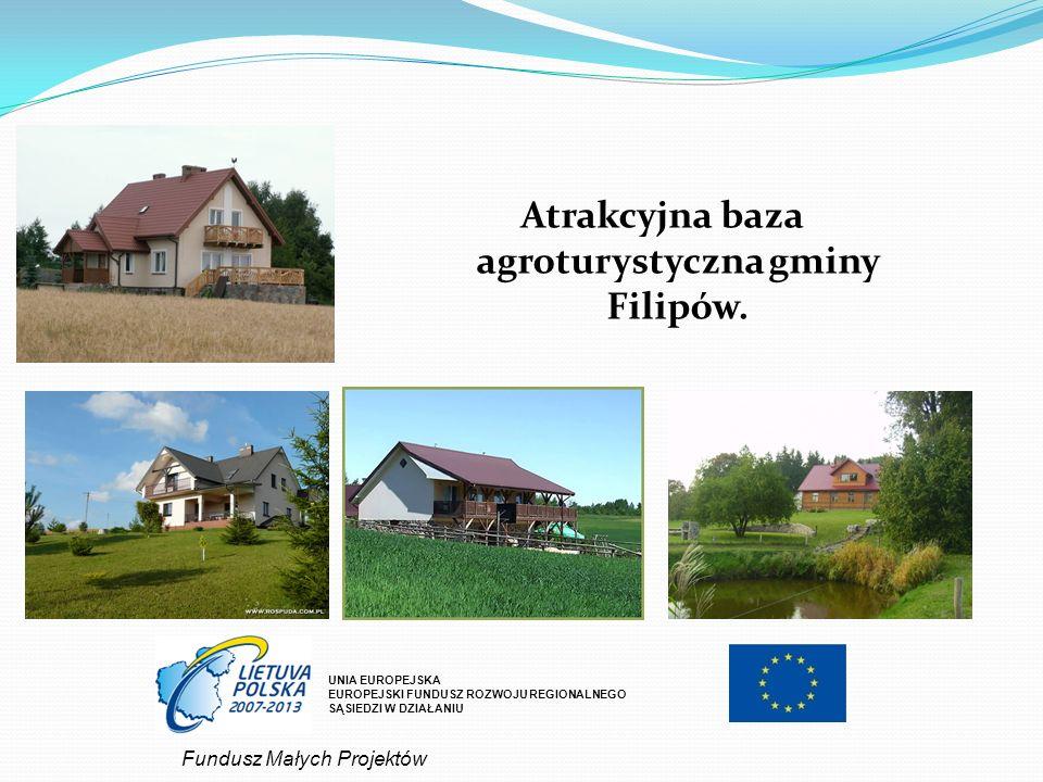 UNIA EUROPEJSKA EUROPEJSKI FUNDUSZ ROZWOJU REGIONALNEGO SĄSIEDZI W DZIAŁANIU Atrakcyjna baza agroturystyczna gminy Filipów. Fundusz Małych Projektów