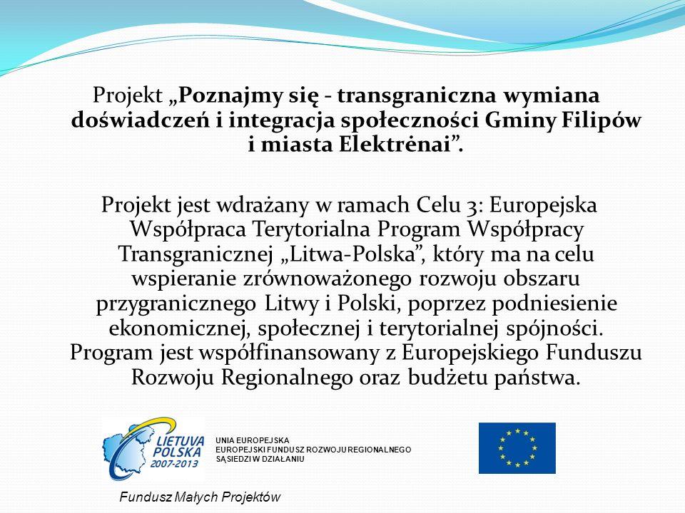 Projekt Poznajmy się - transgraniczna wymiana doświadczeń i integracja społeczności Gminy Filipów i miasta Elektrėnai. Projekt jest wdrażany w ramach