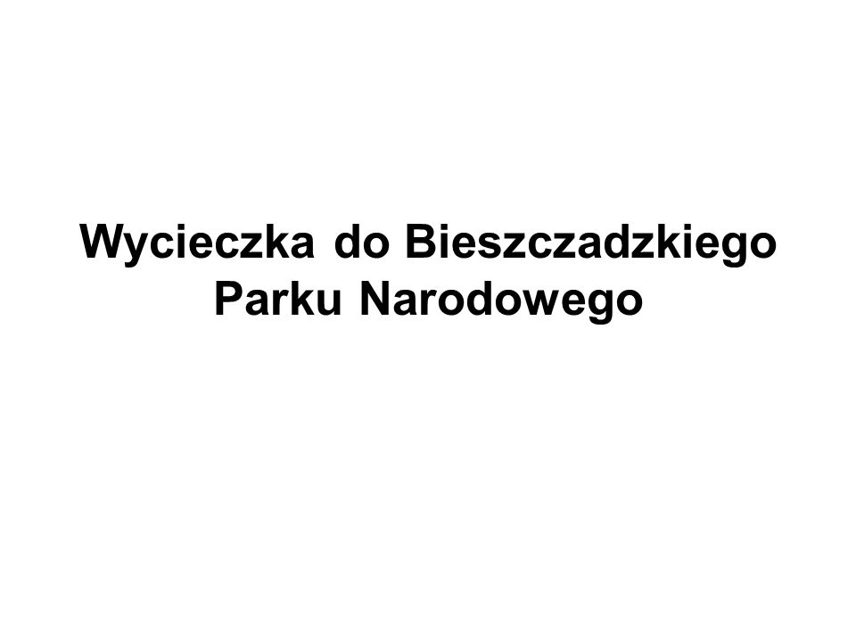 Wycieczka do Bieszczadzkiego Parku Narodowego