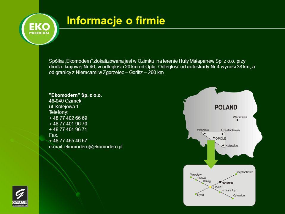 Informacje o firmie Spółka Ekomodern zlokalizowana jest w Ozimku, na terenie Huty Małapanew Sp. z o.o. przy drodze krajowej Nr 46, w odległości 20 km