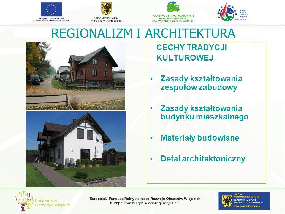 REGIONALIZM I ARCHITEKTURA CECHY TRADYCJI KULTUROWEJ Zasady kształtowania zespołów zabudowy Zasady kształtowania budynku mieszkalnego Materiały budowl